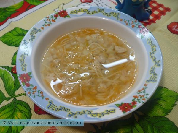 Детское меню: Детский суп с курицей и вермишелью в мультиварке